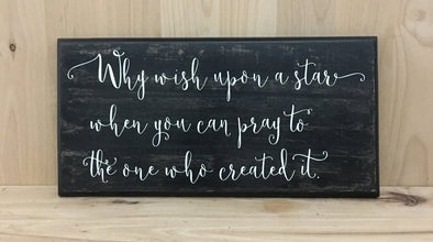 Why wish upon a star when you can pray to the one who created it wood sign?