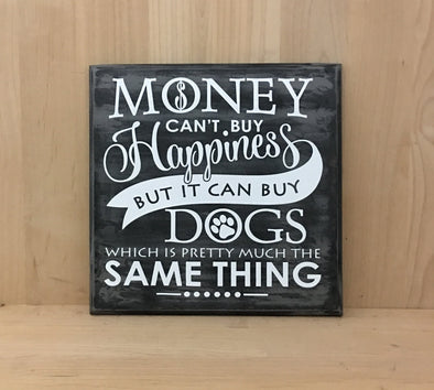 Money can't buy happiness dog sign