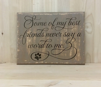 Some Of My Best friends wood sign