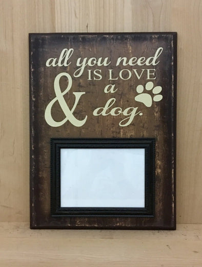 All you need is love and a dog wood sign with frame