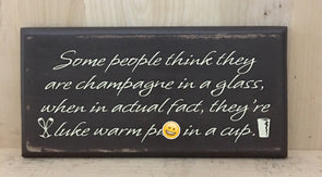 Some people think they are champagne wood sign