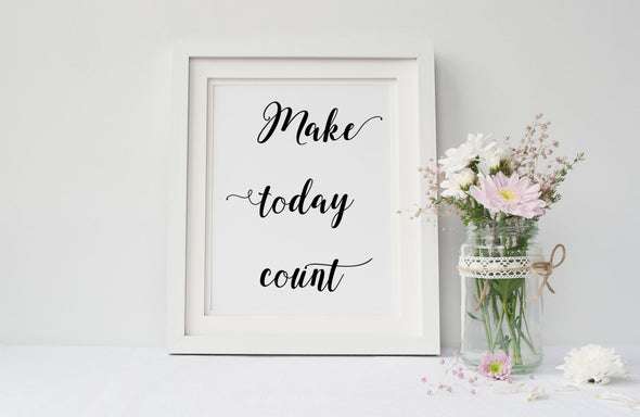 Make today count motivational art print in your choice of ink color.