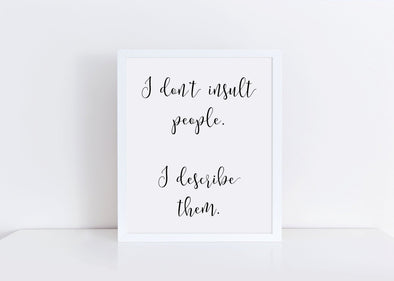 I don't insult people I describe them art print.