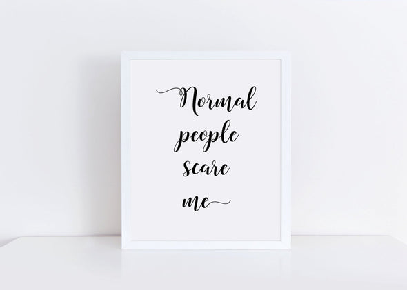 Normal people scare me art print wall decor.
