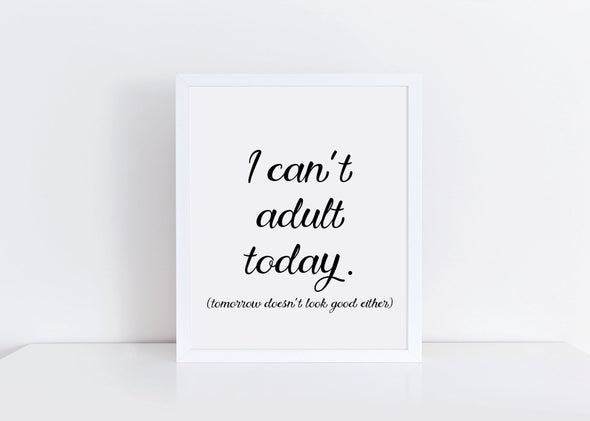 I can't adult today, tomorrow doesn't look good either funny art print.