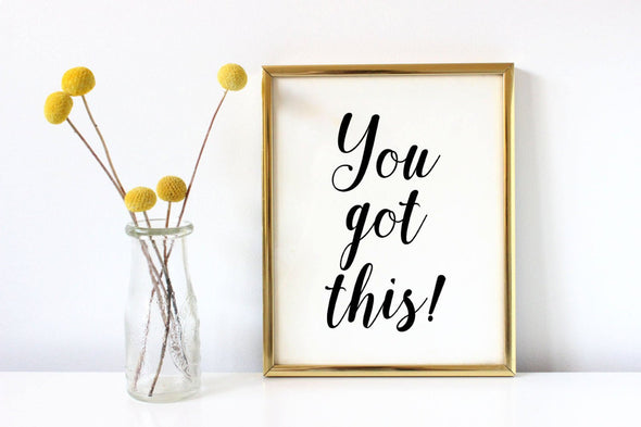 You got this motivational art print in choice of ink colors.
