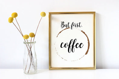 But first coffee art print for home or office.