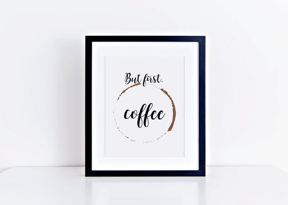 Humorous but first coffee print for home decor.