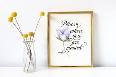 Bloom where you are planted art print with flower.