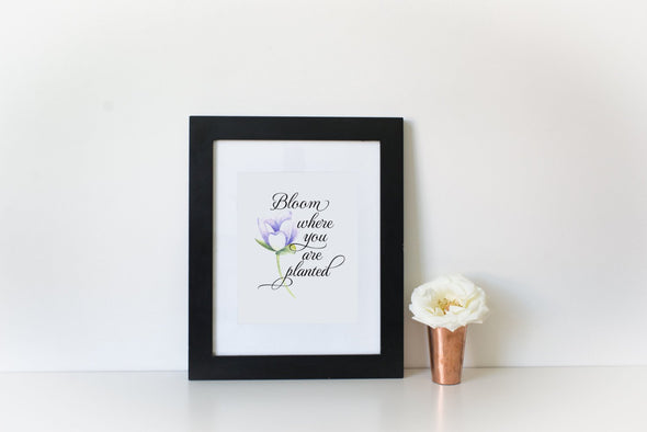Flower art print with bloom where you are planted quote.
