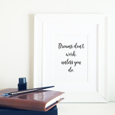 Dreams don't work unless you do motivational print for home or office decor.