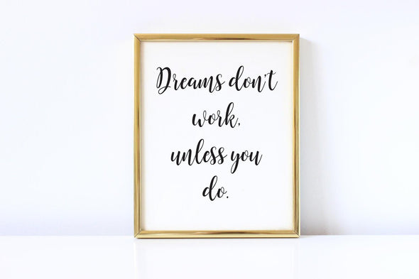 Motivational art print about achieving your dreams by working hard.