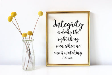 Integrity is doing the right thing even when no one is watching art print.