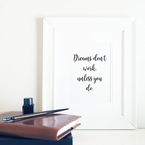Dreams don't work unless you do motivational digital print for home or office decor.