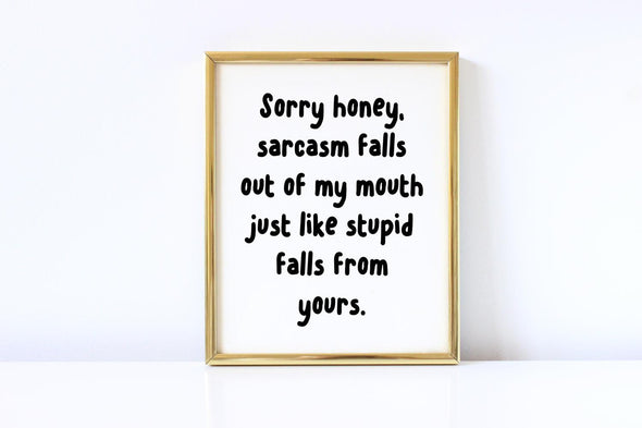 Sorry honey funny sarcastic art print.