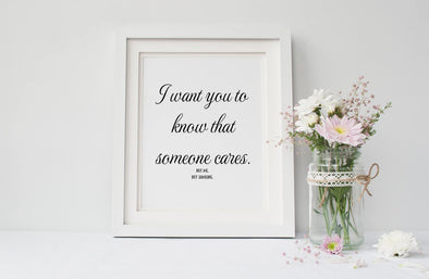 I want you to know someone cares, not me, but someone art print.