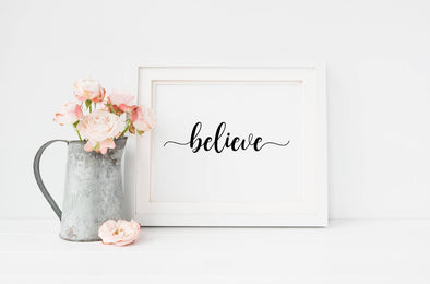 Believe wall art print for home or office.