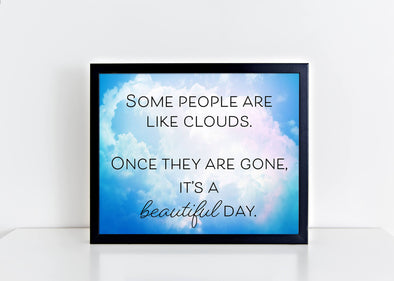 Some people are like clouds.  Once they are gone, it's a beautiful day sign.