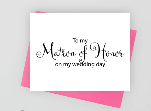 To my matron of honor on my wedding day wedding card.