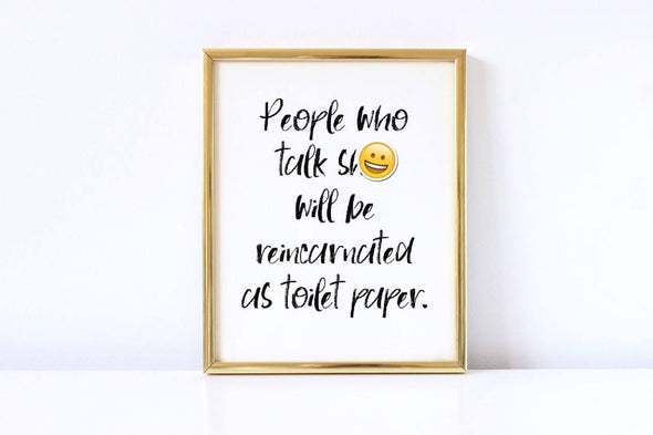 People who talk shit will be reincarnated as toilet paper art print download.