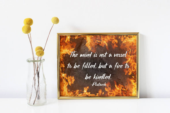 The mind is not a vessel to be filled, but a fire to be kindled quote.