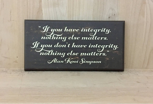 If you have integrity, nothing else matters quote wooden sign.