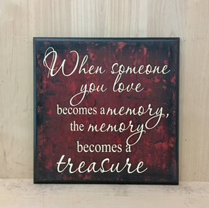 When someone you love become a memory the memory becomes a treasure sign.