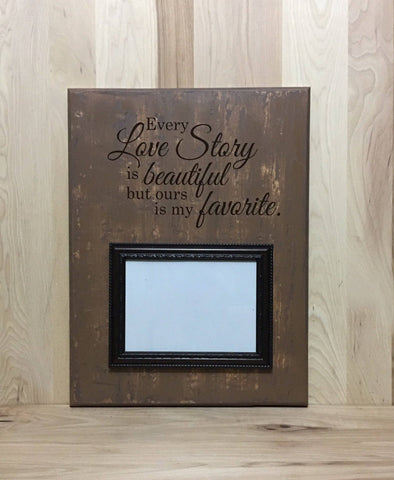 Every love story is beautiful, but ours is my favorite wood sign.