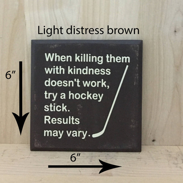 6x6 light distress brown funny wood sign with cream lettering.