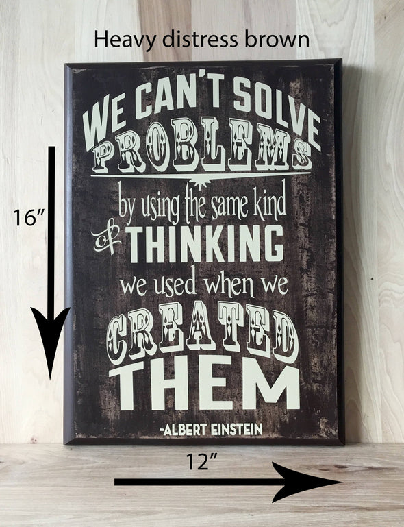 12x16 heavy distress brown wooden sign with Albert Einstein quote.
