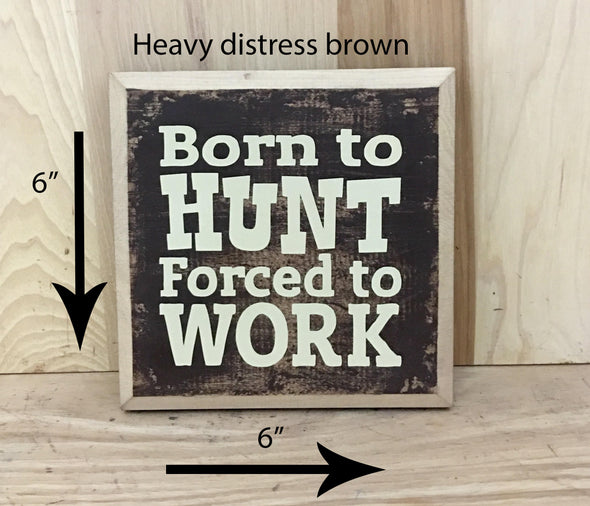 6x6 heavy distress brown wood sign with wooden edge born to hunt cream lettering