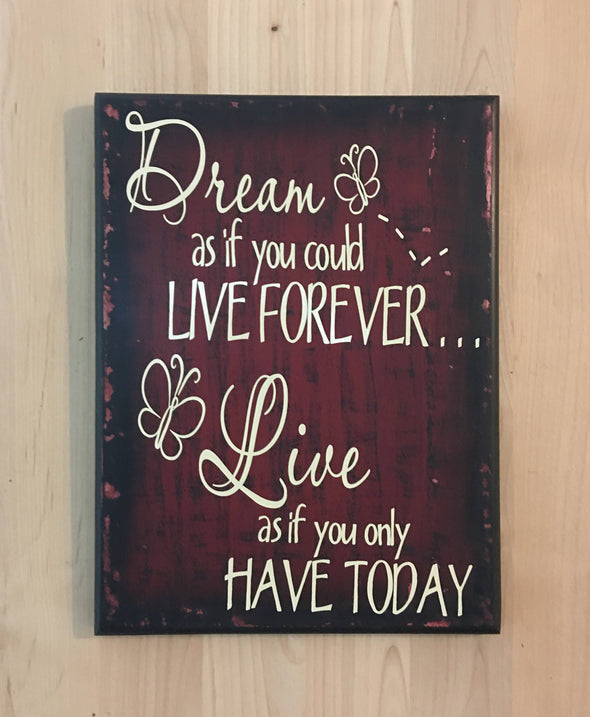 Dream as if you could live forever, live as if you only have today wood sign.