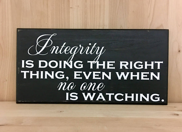 Integrity is doing the right thing, even when no one is watching wood sign.