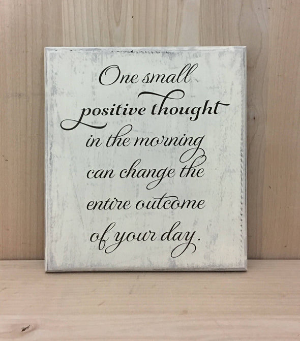 One small positive thought inspirational wood sign.