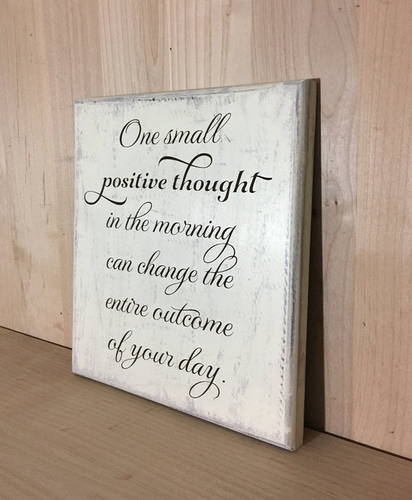 One small positive thought inspirational wooden sign.