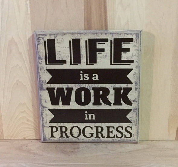 Life is a work in progress wood sign