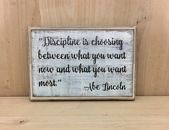 Discipline is choosing beyween what you want now and what you want most.