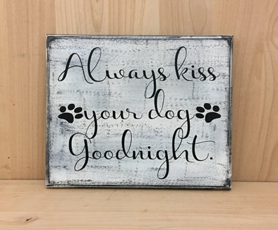 Always kiss your dog goodnight custom wood sign.