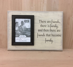 There are friends, there is family and then there are friends that become family sign.