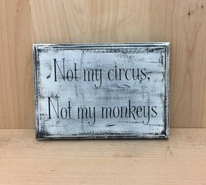 Not my circus, not my monkey wood sign for home or office decor.