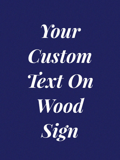 Your Custom Text On A Wood Sign
