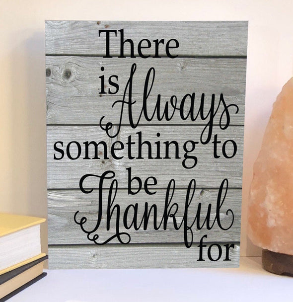 There is always something to be thankful for wood sign