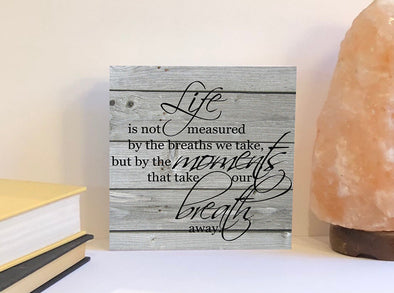 Life is not measured by the breaths we take wood sign