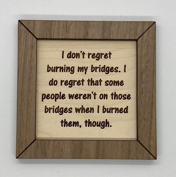 Funny wood sign, burning bridges sign, wood sign funny, funny sign