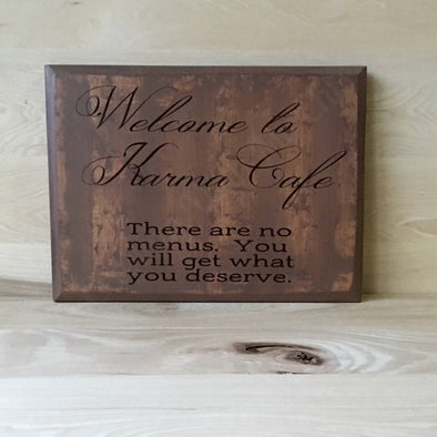Karma Custom Wood Sign, You get what you deserve