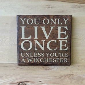 You only live once unless you're a winchester wood sign.