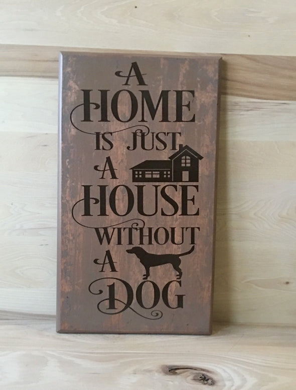 A home is just a house without a dog wood sign