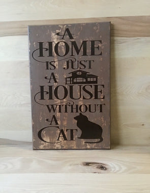 A home is just a house without a cat wood sign