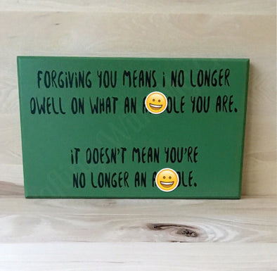 Snarky Forgiving You Funny Wood Sign