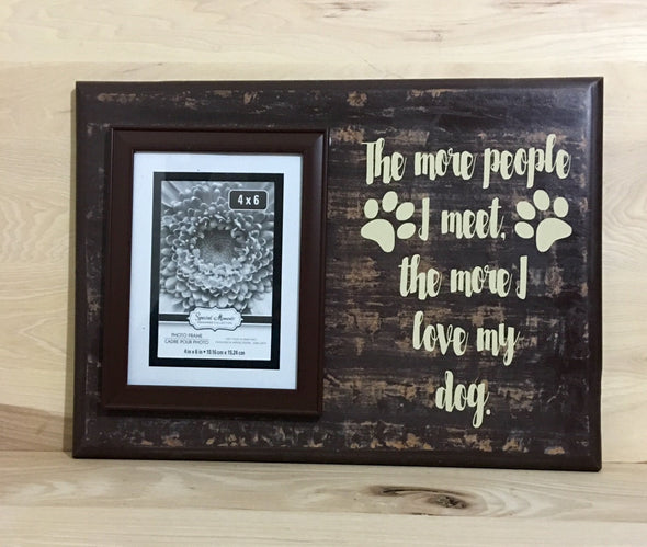 The more people I meet the more I love my dog wood sign with attached picture frame.